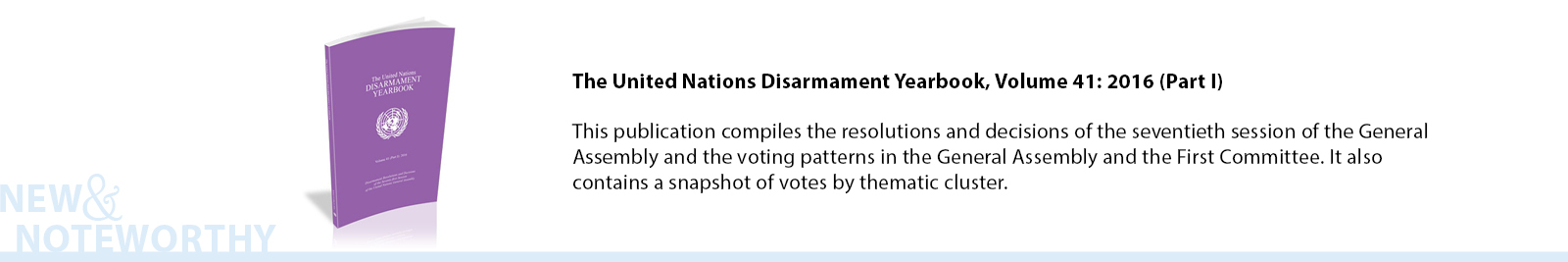 With a foreword by the High Representative for Disarmament Affairs, the Yearbook summarizes developments and trends in 2015 on key issues of multilateral consideration at the international and regional levels; reviews the activities of the General Assembly, the Conference on Disarmament and the Disarmament Commission; and contains a timeline of highlights of multilateral disarmament in 2015.