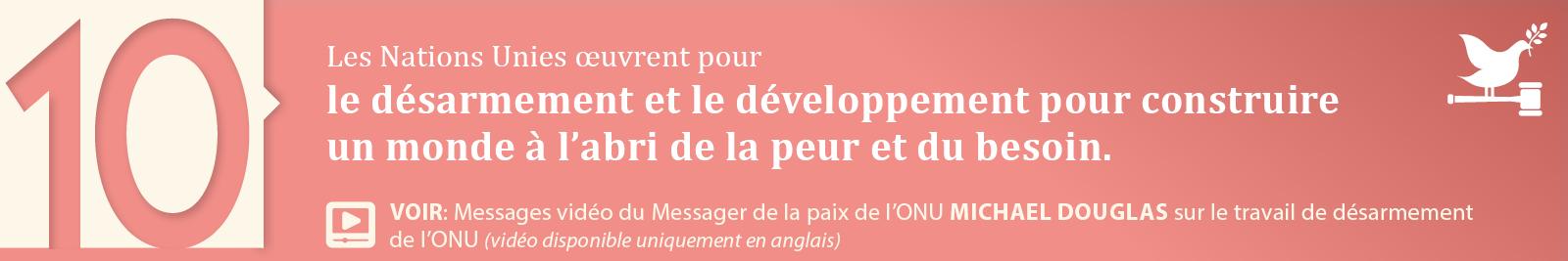10. Le désarmement et le développement pour construire un monde à l'abri de la peur et du besoin.