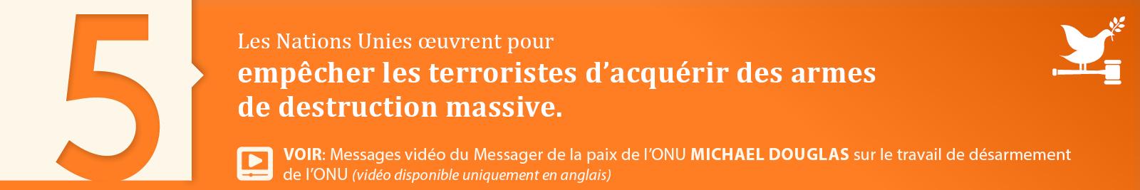 5.Empêcher les terroristes d'acquérir des armes de destruction massive.
