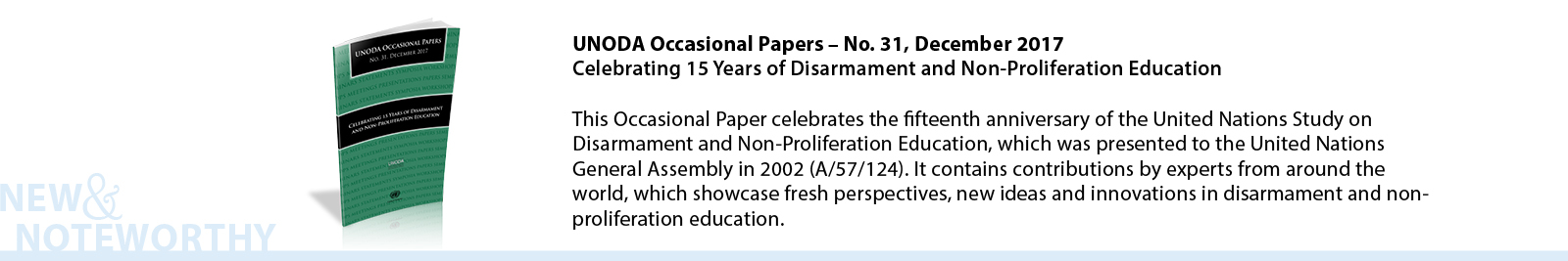 This edition of the Occasional Paper celebrates the fifteenth anniversary of the United Nations Study on Disarmament and Non-Proliferation Education, which was presented to the United Nations General Assembly in 2002 (A/57/124). It contains contributions by experts from around the world which showcase fresh perspectives, new ideas and innovations in disarmament and non-proliferation education.