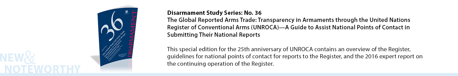 On the occasion of the 25th anniversary of the United Nations Register of Conventional Arms, the Office for Disarmament Affairs is publishing this special edition of the Disarmament Study Series. This volume contains a newly written overview of the Register for reference by Governments and the interested public, original material to guide national points of contact in preparing and submitting reports for the Register, and the report of the 2016 Group of Governmental Experts on the continuing operation of the Register.