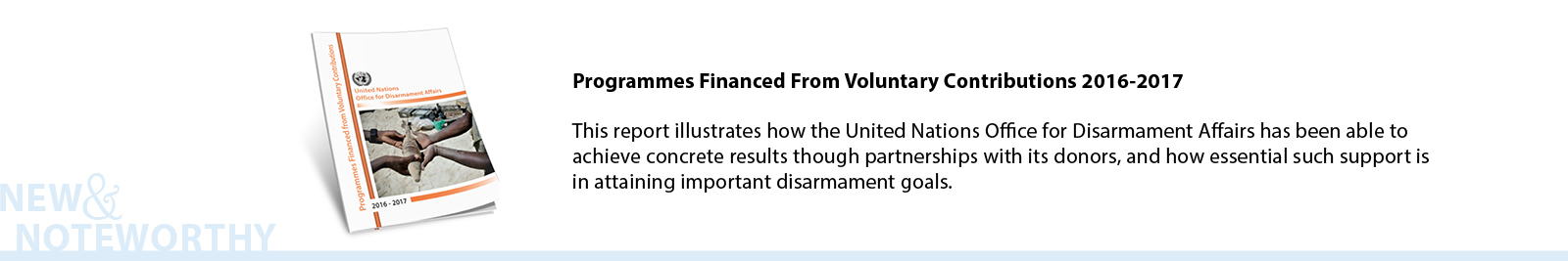 This report illustrates how the United Nations Office for Disarmament Affairs has been able to achieve concrete results through partnerships with its donors, and how essential such support is in attaining important disarmament goals.