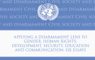 Civil Society and Disarmament 2012 – Applying a Disarmament Lens to Gender, Human Rights, Development, Security, Education and Communication: Six Essays