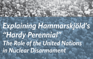 "UNA-UK publishes ""Explaining Hammarskjöld's 'Hardy Perennial' The Role of the United Nations in Nuclear Disarmament"" by Randy Rydell, Senior Political Affairs Officer"
