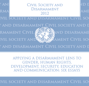 unoda publishes civil society essays on disarmament unoda civil society and disarmament 2012 applying a disarmament lens to gender human rights